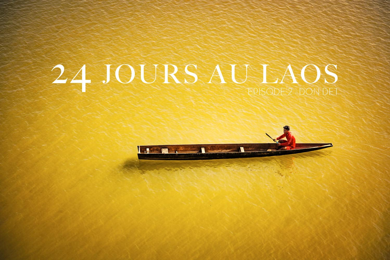 24 jours au Laos – Épisode 2 – Don Det