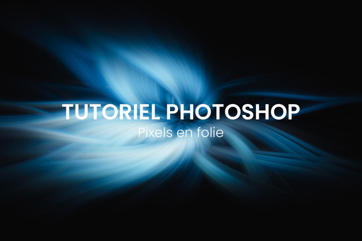 Tutoriel Photoshop Pixels en Folie